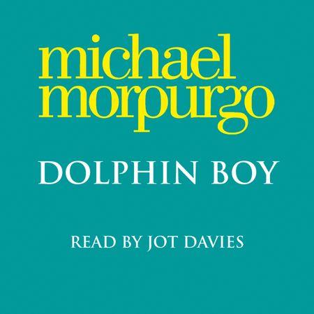 Dolphin Boy - Michael Morpurgo, Read by Jot Davies