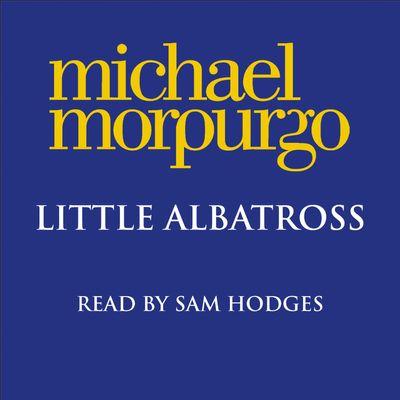 Little Albatross - Michael Morpurgo, Read by Sam Hodges