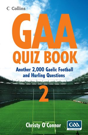 GAA Quiz Book 2: Another 2,000 Gaelic Football and Hurling Questions eBook  by Christie O'Connor