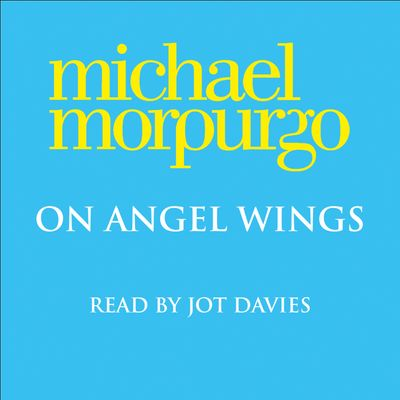 On Angel Wings - Michael Morpurgo, Read by Jot Davies