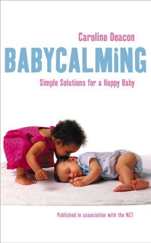 Babycalming: Simple Solutions for a Happy Baby eBook  by Caroline Deacon