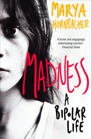 Madness: A Bipolar Life (Text Only) eBook  by Marya Hornbacher