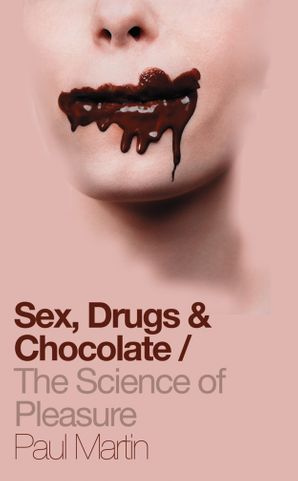 Sex, Drugs and Chocolate: The Science of Pleasure eBook  by Dr. Paul Martin