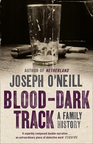 Blood-Dark Track: A Family History eBook text-only edition by Joseph O'Neill