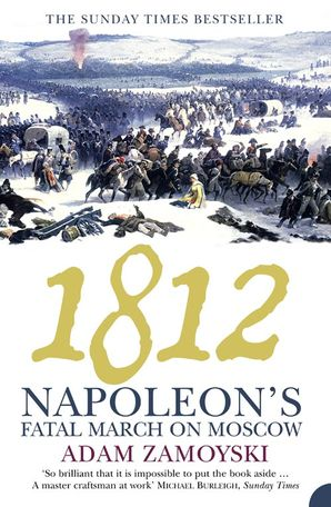 1812: Napoleon's Fatal March on Moscow eBook  by Adam Zamoyski