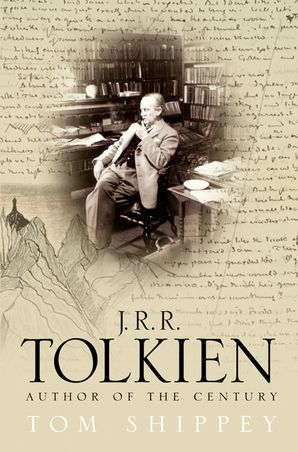 J. R. R. Tolkien: Author of the Century eBook Text only edition by Tom Shippey