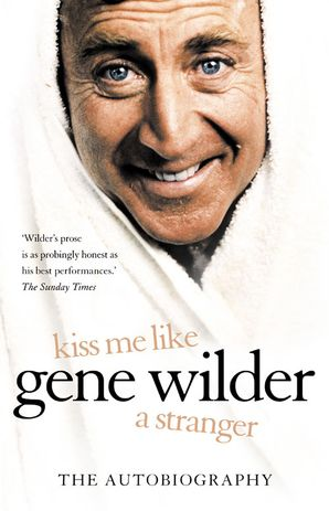 Kiss Me Like a Stranger: My Search for Love and Art eBook  by Gene Wilder