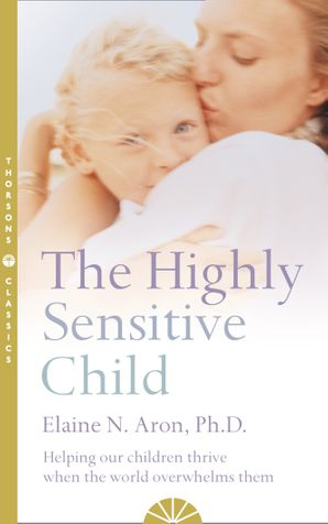 the-highly-sensitive-child-helping-our-children-thrive-when-the-world-overwhelms-them