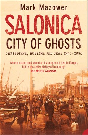 Salonica, City of Ghosts: Christians, Muslims and Jews (Text Only) eBook  by Mark Mazower