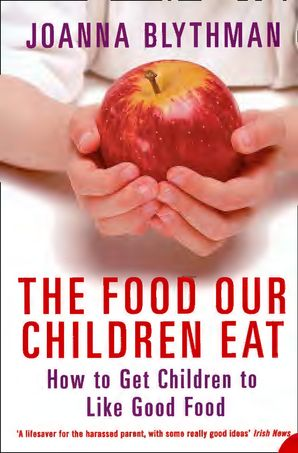 The Food Our Children Eat: How to Get Children to Like Good Food eBook  by Joanna Blythman