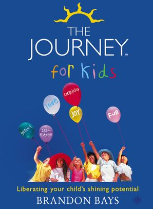 The Journey for Kids: Liberating your Child's Shining Potential (Text Only) eBook  by Brandon Bays