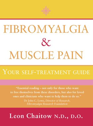 Fibromyalgia and Muscle Pain: Your Self-Treatment Guide (Text Only) eBook  by Leon Chaitow, N.D., D.O.