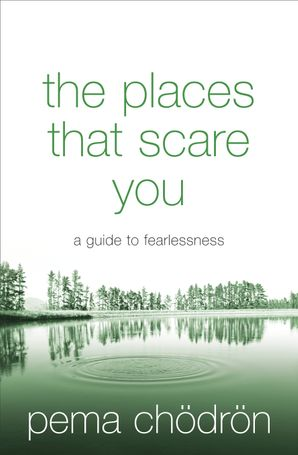 The Places That Scare You: A Guide to Fearlessness eBook  by Pema Chödrön