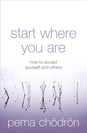 Start Where You Are: How to accept yourself and others eBook  by Pema Chödrön
