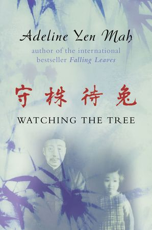 Watching the Tree: A Chinese Daughter Reflects on Happiness, Spiritual Beliefs and Universal Wisdom eBook  by Adeline Yen Mah