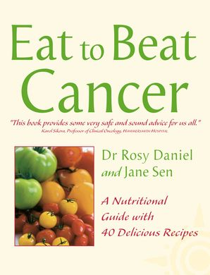 Cancer: A Nutritional Guide with 40 Delicious Recipes (Eat to Beat) eBook  by Dr. Rosy Daniel