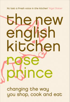 The New English Kitchen: Changing the Way You Shop, Cook and Eat eBook  by Rose Prince