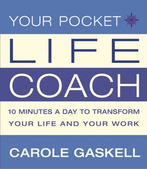 Your Pocket Life-Coach: 10 Minutes a Day to Transform Your Life and Your Work eBook  by Carole Gaskell