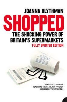 Shopped: The Shocking Power of British Supermarkets