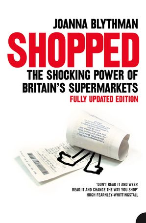 Shopped: The Shocking Power of British Supermarkets eBook  by Joanna Blythman