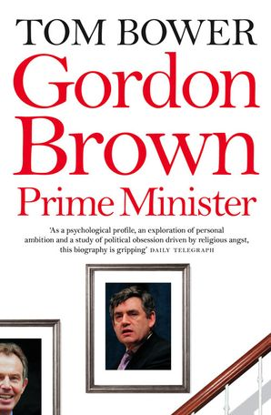 Gordon Brown: Prime Minister (Text Only) eBook  by Tom Bower