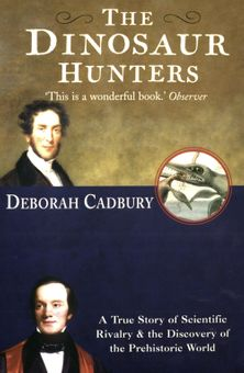 The Dinosaur Hunters: A True Story of Scientific Rivalry and the Discovery of the Prehistoric World (Text Only Edition)