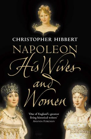 Napoleon: His Wives and Women eBook  by Christopher Hibbert