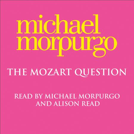 The Mozart Question - Michael Morpurgo, Read by Michael Morpurgo and Alison Read
