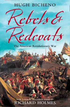 Rebels and Redcoats: The American Revolutionary War eBook  by Hugh Bicheno