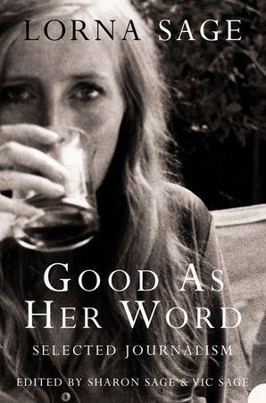 Good as her Word: Selected Journalism eBook  by Lorna Sage