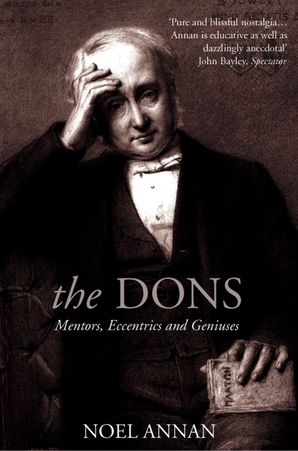 The Dons: Mentors, Eccentrics and Geniuses (Text Only) eBook  by Noel Annan