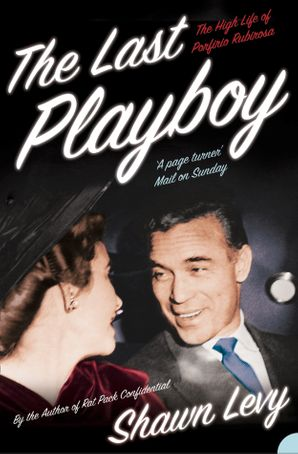 The Last Playboy: The High Life of Porfirio Rubirosa (Text Only) eBook  by Shawn Levy