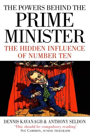 The Powers Behind the Prime Minister: The Hidden Influence of Number Ten (Text Only) eBook  by Dennis Kavanagh