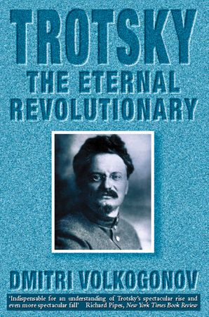 Trotsky: The Eternal Revolutionary (Text Only) eBook  by Dmitri Volkogonov