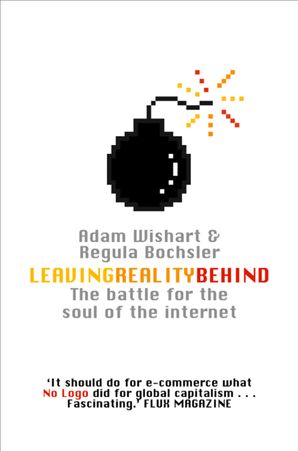 Leaving Reality Behind: Inside the Battle for the Soul of the Internet eBook  by Adam Wishart