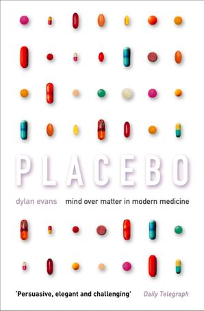 Placebo: Mind over Matter in Modern Medicine eBook  by Dylan Evans