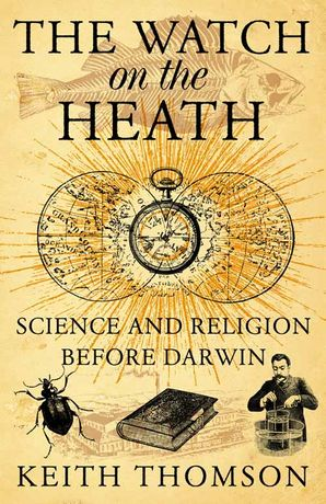 The Watch on the Heath: Science and Religion before Darwin (Text Only) eBook  by Keith Thomson