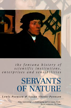 Servants of Nature: A History of Scientific Institutions, Enterprises and Sensibilities (Text Only) eBook  by