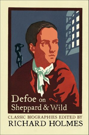 Defoe on Sheppard and Wild: The True and Genuine Account of the Life and Actions of the Late Jonathan Wild by Daniel Defoe eBook  by Daniel Defoe