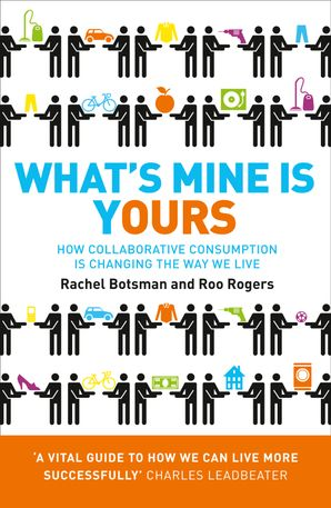 What's Mine Is Yours: How Collaborative Consumption is Changing the Way We Live Paperback  by Rachel Botsman