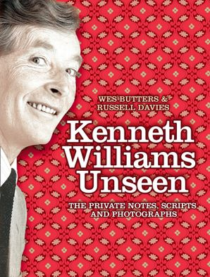 Kenneth Williams Unseen: The private notes, scripts and photographs eBook  by Wesley Butters