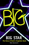 Big Star: The Story of Rocku2019s Forgotten Band
