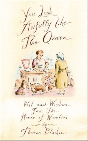 You look awfully like the Queen: Wit and Wisdom from the House of Windsor