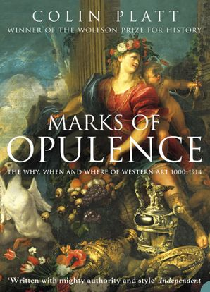Marks of Opulence: The Why, When and Where of Western Art 1000–1914 (Text Only) eBook  by Colin Platt