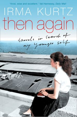 Then Again: Travels in search of my younger self eBook  by Irma Kurtz