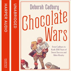Chocolate Wars Download Audio Unabridged edition by Deborah Cadbury