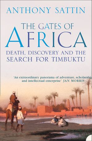 The Gates of Africa: Death, Discovery and the Search for Timbuktu (Text Only) eBook  by Anthony Sattin