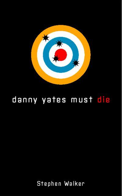 Danny Yates Must Die - Stephen Walker