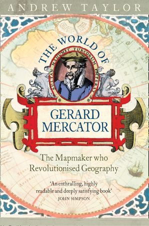 The World of Gerard Mercator: The Mapmaker Who Revolutionised Geography eBook  by Andrew Taylor