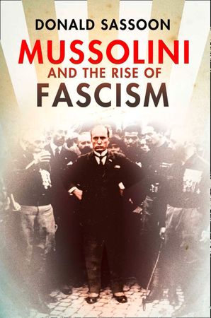 Mussolini and the Rise of Fascism (Text Only Edition) eBook  by Donald Sassoon